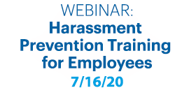 Harassment Prevention Training for Employees  July 16