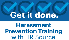 Get it done. Harassment Prevention Training: