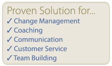 Proven Solutions for change management, coaching, communication, customer service and team building